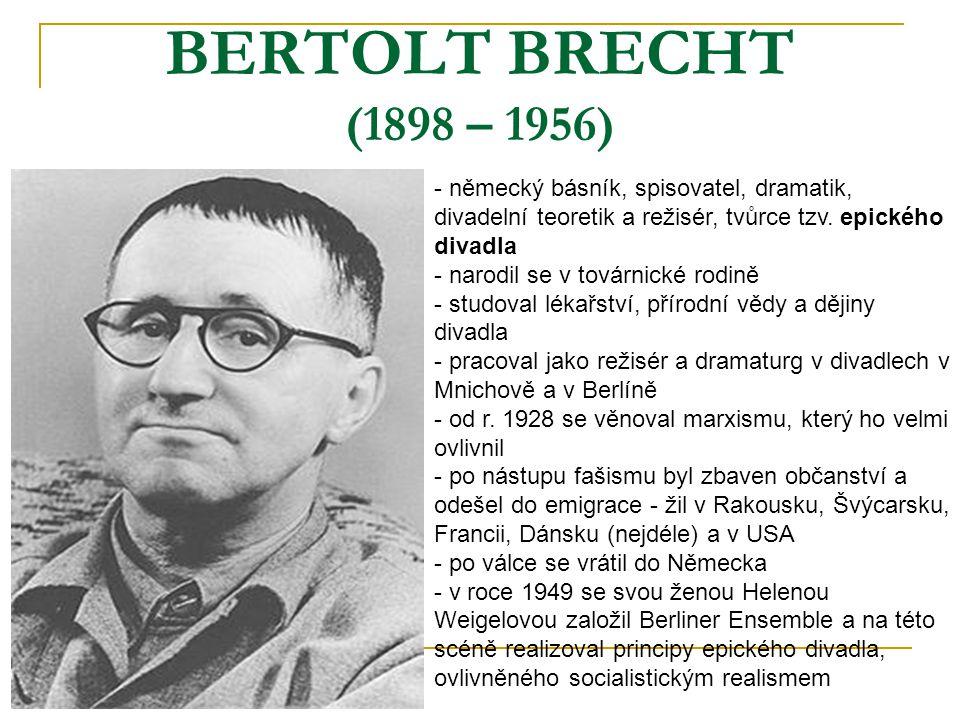 BERTOLT BRECHT (1898 – 1956) německý básník, spisovatel, dramatik, divadelní teoretik a režisér, tvůrce tzv. epického divadla.