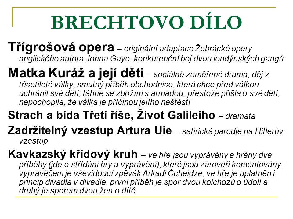 BRECHTOVO DÍLO Třígrošová opera – originální adaptace Žebrácké opery anglického autora Johna Gaye, konkurenční boj dvou londýnských gangů.