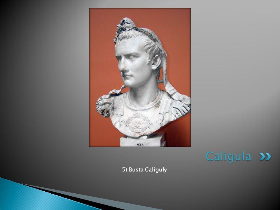 Caligula 5) Busta Caliguly
