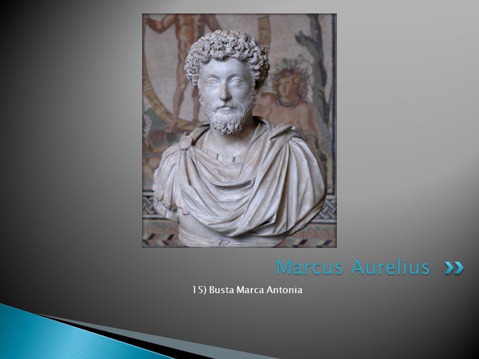 Marcus Aurelius 15) Busta Marca Antonia