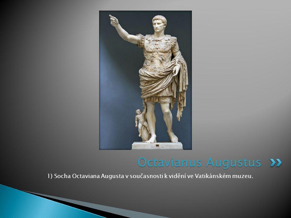 Octavianus Augustus 1) Socha Octaviana Augusta v současnosti k vidění ve Vatikánském muzeu.