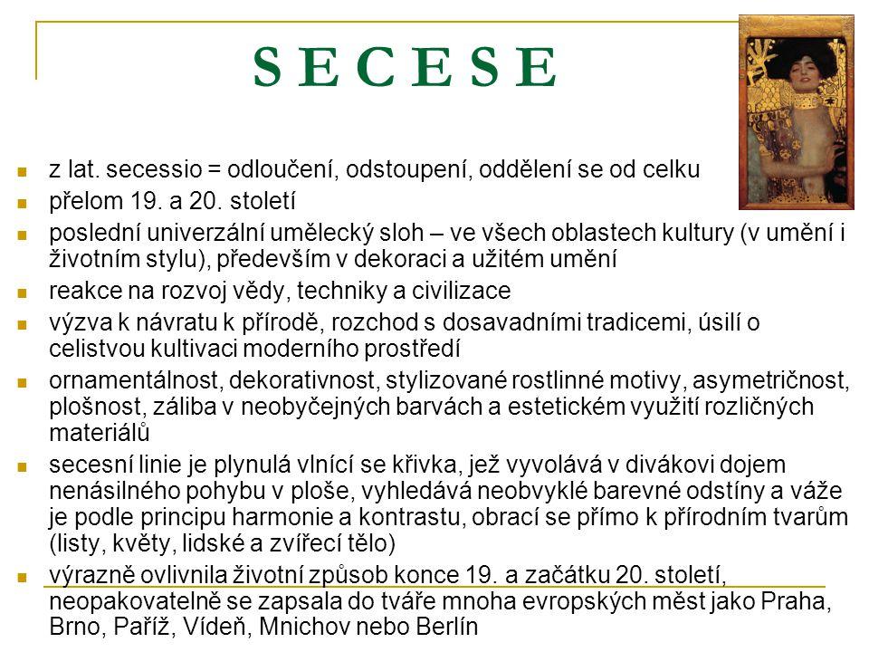 S E C E S E z lat. secessio = odloučení, odstoupení, oddělení se od celku. přelom 19. a 20. století.