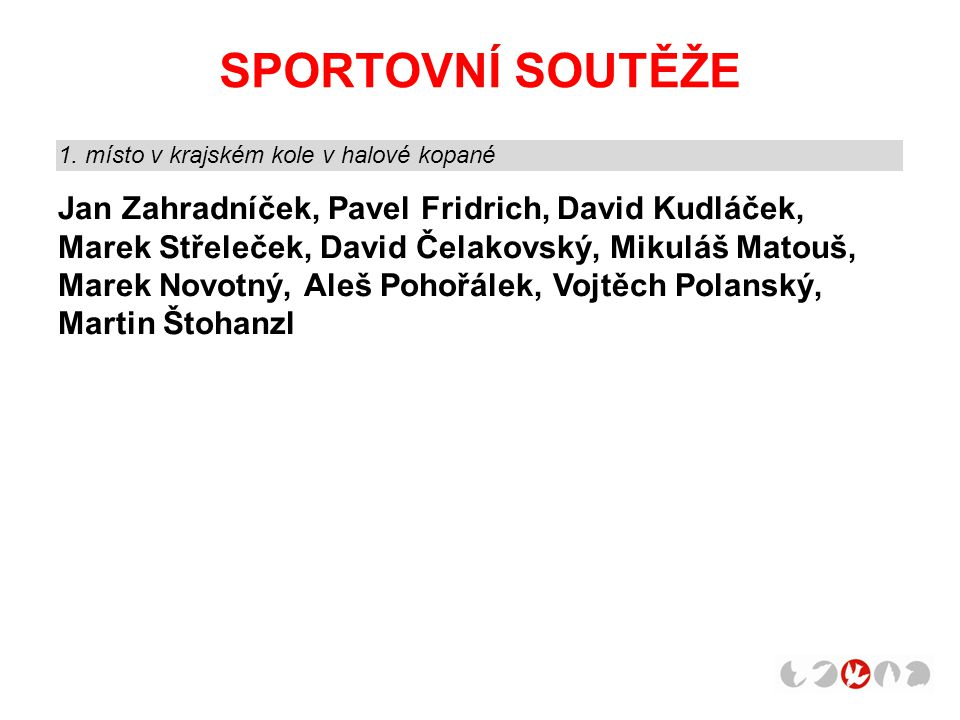 SPORTOVNÍ SOUTĚŽE 1. místo v krajském kole v halové kopané.