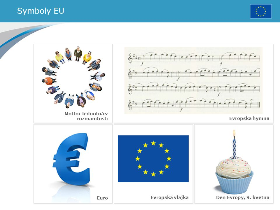 Symboly EU Motto: Jednotná v rozmanitosti Evropská hymna Euro