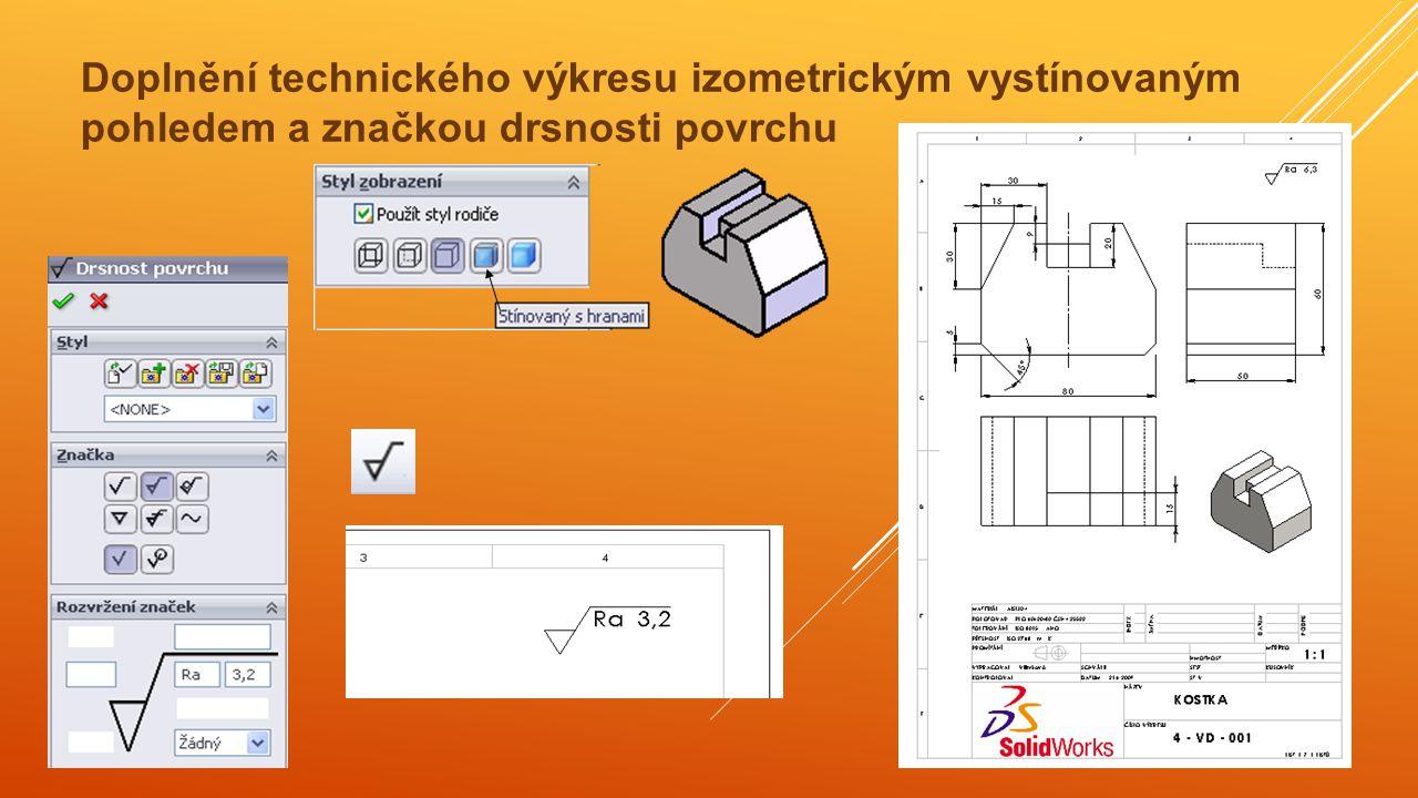 Doplnění technického výkresu izometrickým vystínovaným pohledem a značkou drsnosti povrchu