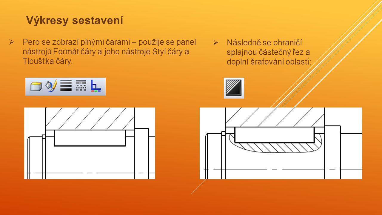 Výkresy sestavení Pero se zobrazí plnými čarami – použije se panel nástrojů Formát čáry a jeho nástroje Styl čáry a Tloušťka čáry.