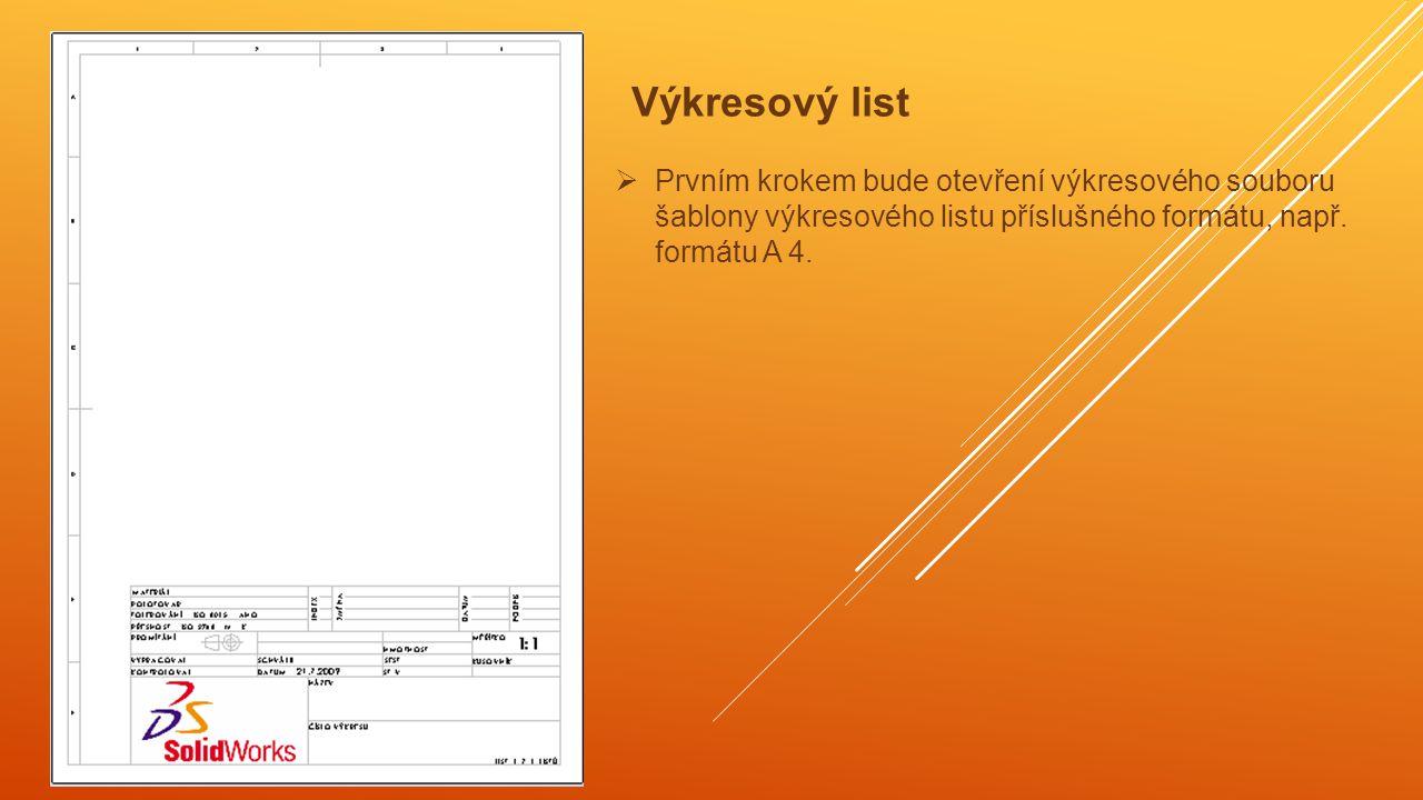 Výkresový list Prvním krokem bude otevření výkresového souboru šablony výkresového listu příslušného formátu, např.