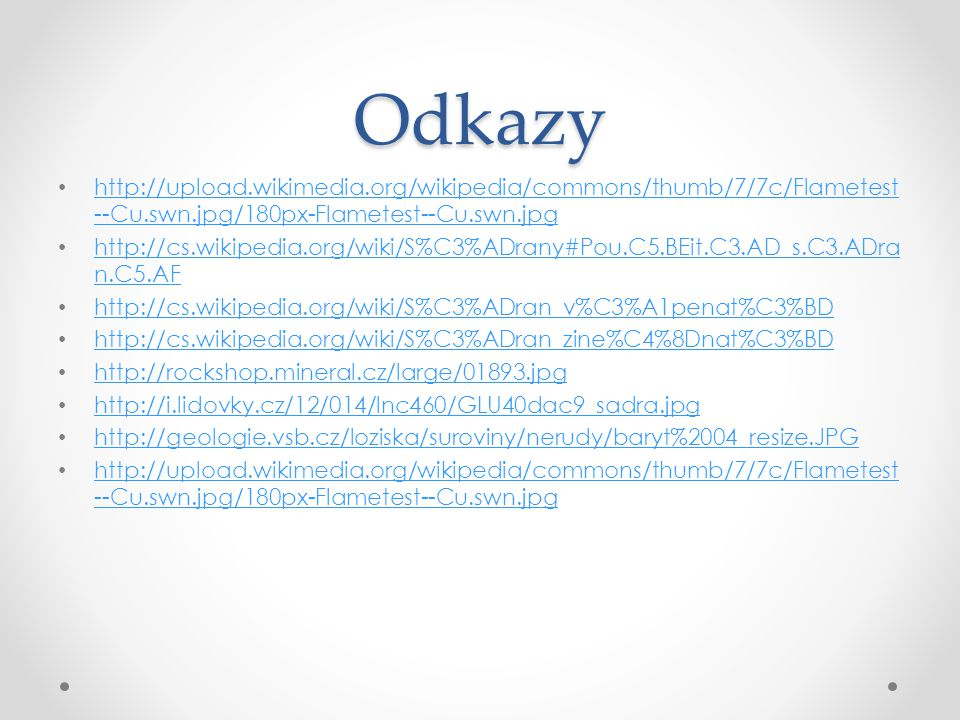 Odkazy http://upload.wikimedia.org/wikipedia/commons/thumb/7/7c/Flametest--Cu.swn.jpg/180px-Flametest--Cu.swn.jpg.