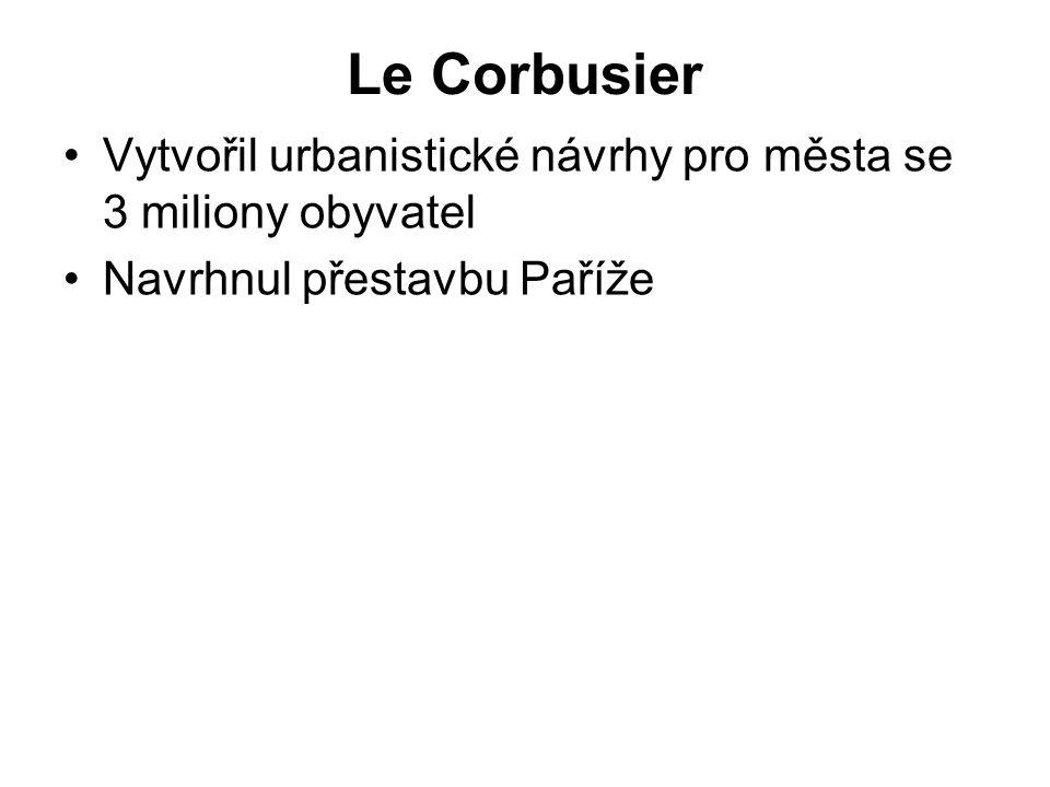 Le Corbusier Vytvořil urbanistické návrhy pro města se 3 miliony obyvatel Navrhnul přestavbu Paříže