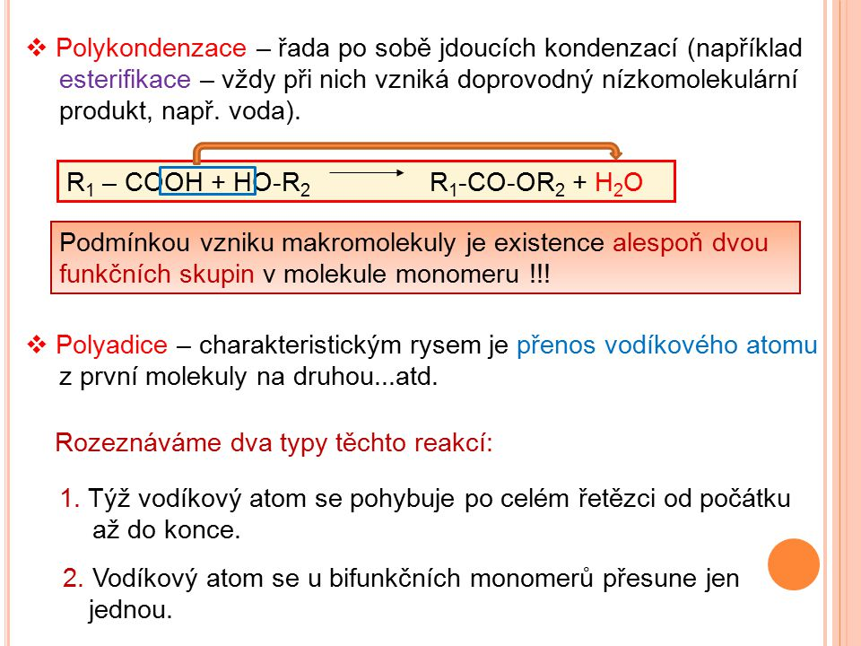 Polykondenzace – řada po sobě jdoucích kondenzací (například