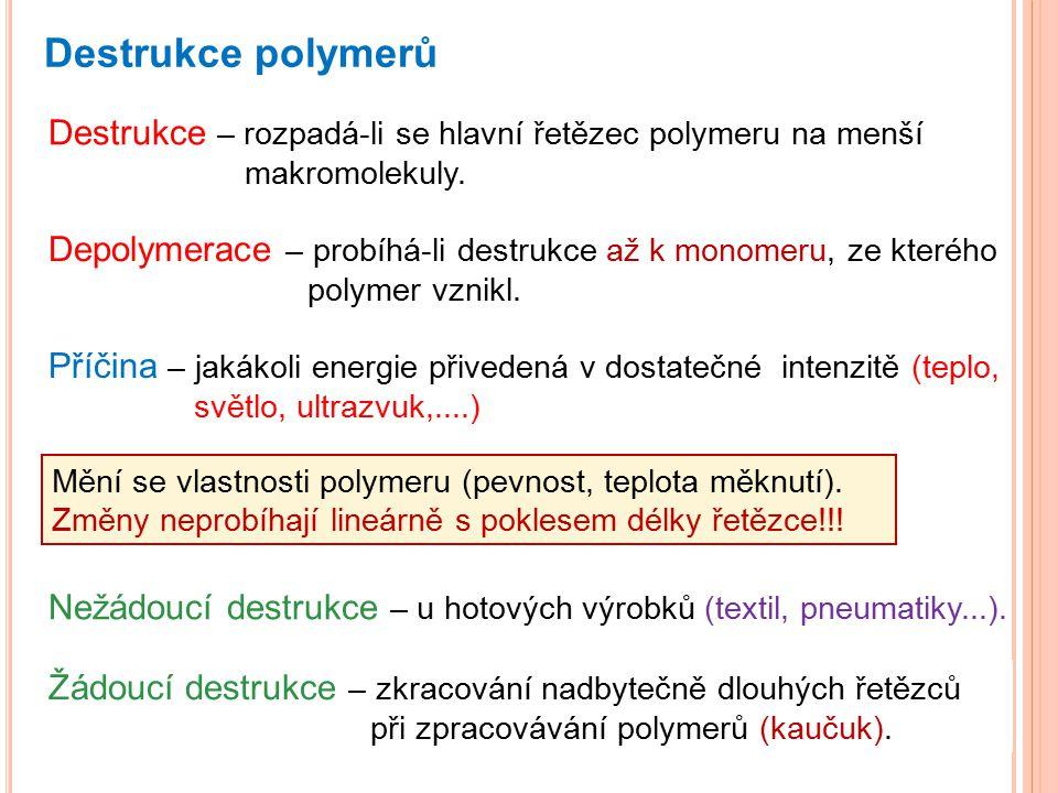 Destrukce polymerů Destrukce – rozpadá-li se hlavní řetězec polymeru na menší makromolekuly.