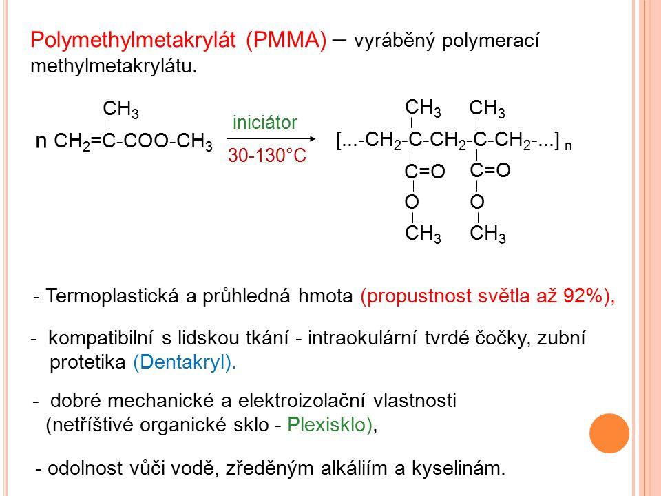 Polymethylmetakrylát (PMMA) – vyráběný polymerací methylmetakrylátu.