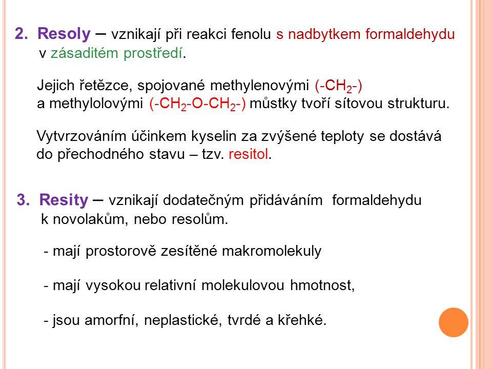 2. Resoly – vznikají při reakci fenolu s nadbytkem formaldehydu v zásaditém prostředí.