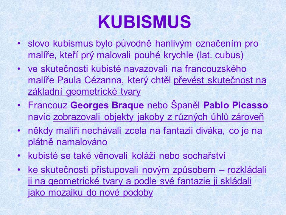 KUBISMUS slovo kubismus bylo původně hanlivým označením pro malíře, kteří prý malovali pouhé krychle (lat. cubus)