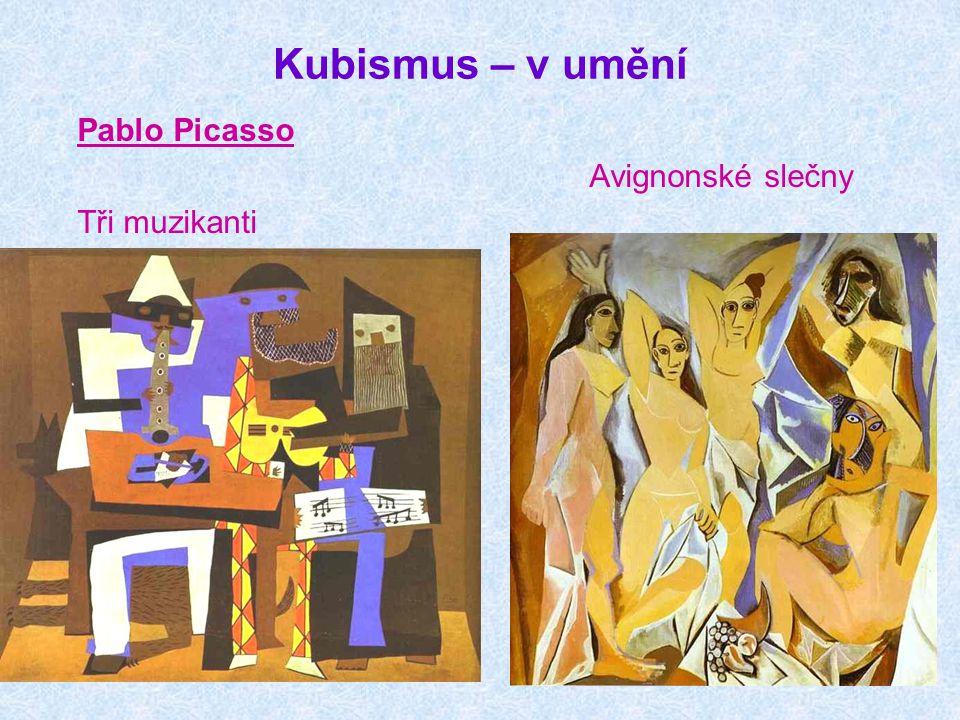 Kubismus – v umění Pablo Picasso Avignonské slečny Tři muzikanti
