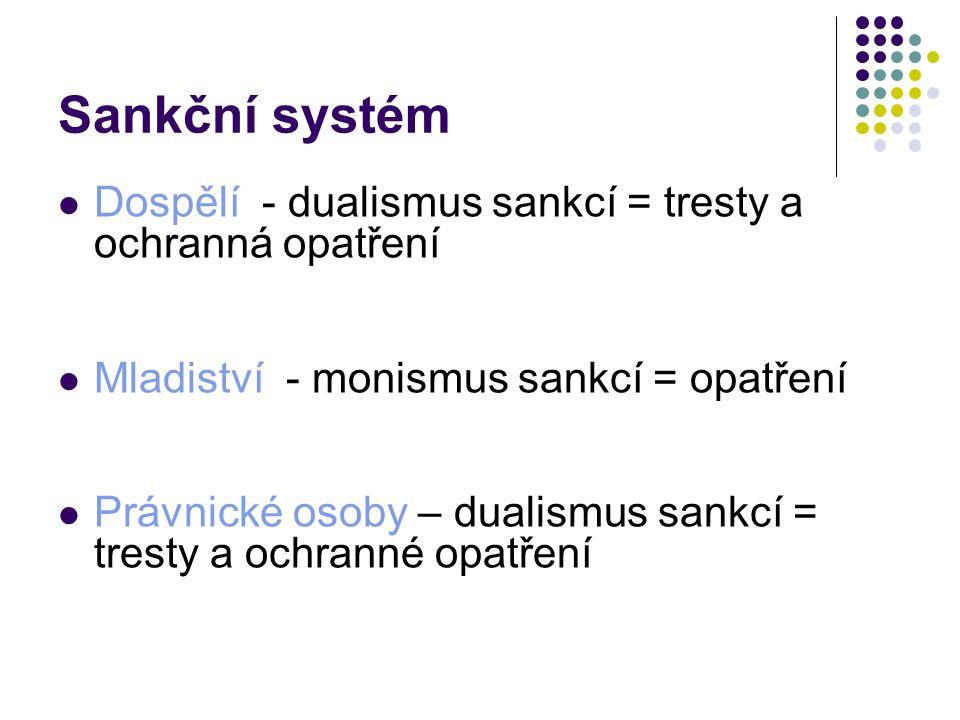 Sankční systém Dospělí - dualismus sankcí = tresty a ochranná opatření