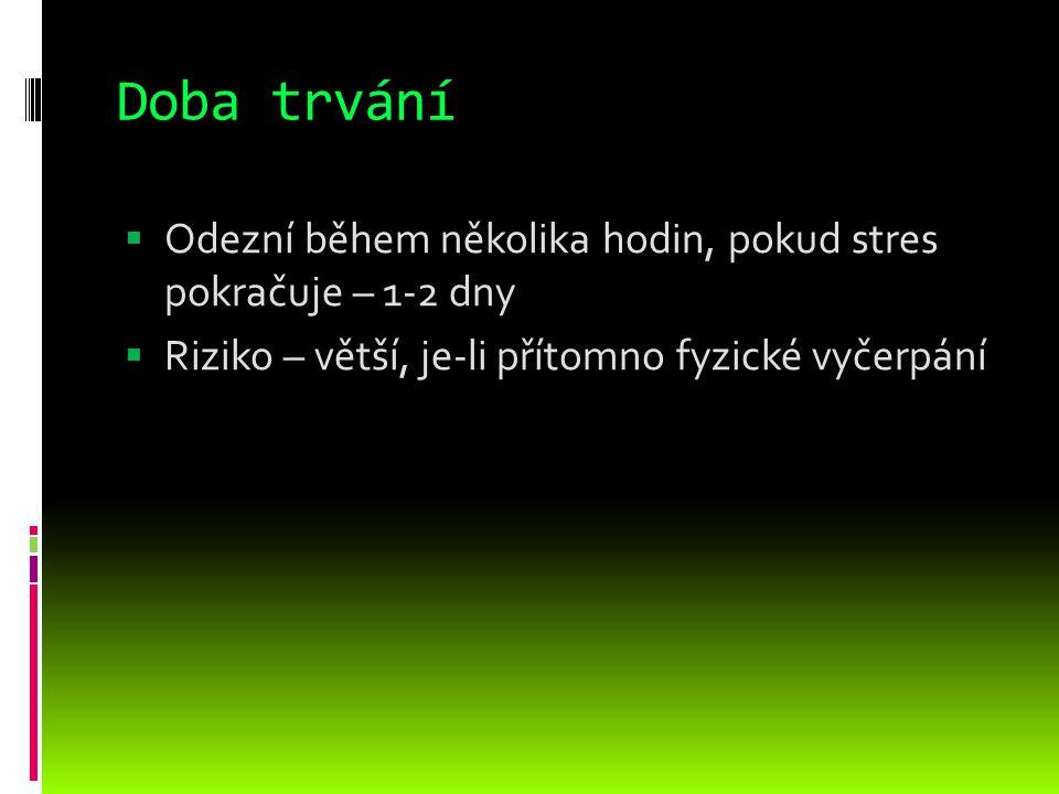 Doba trvání Odezní během několika hodin, pokud stres pokračuje – 1-2 dny.