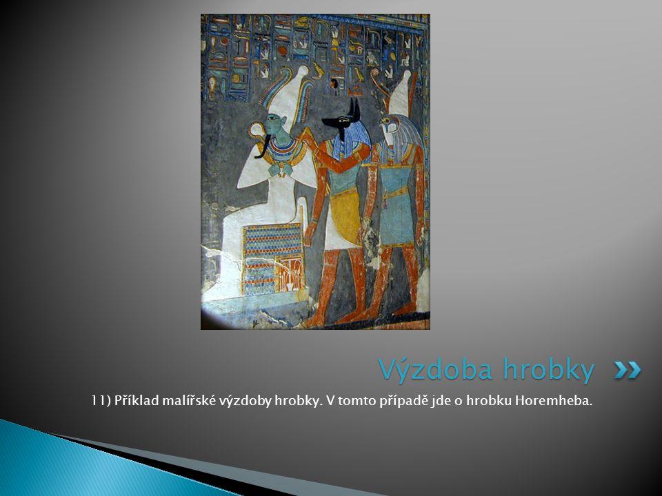 Výzdoba hrobky 11) Příklad malířské výzdoby hrobky. V tomto případě jde o hrobku Horemheba.