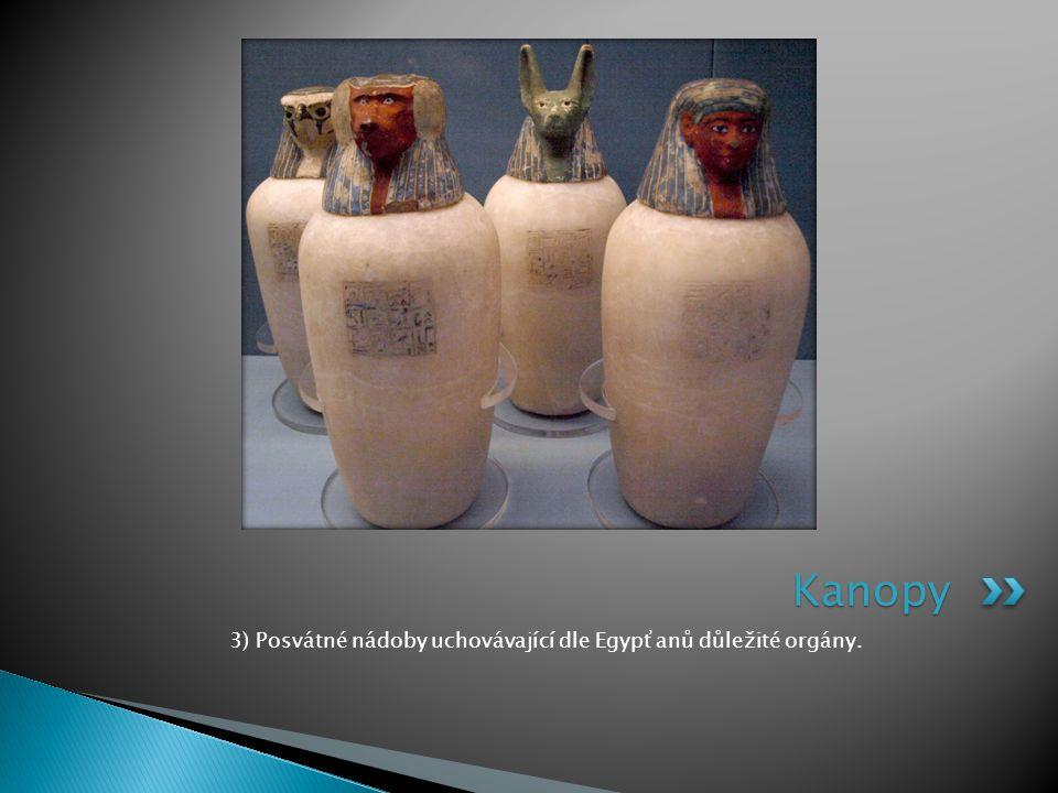 3) Posvátné nádoby uchovávající dle Egypťanů důležité orgány.