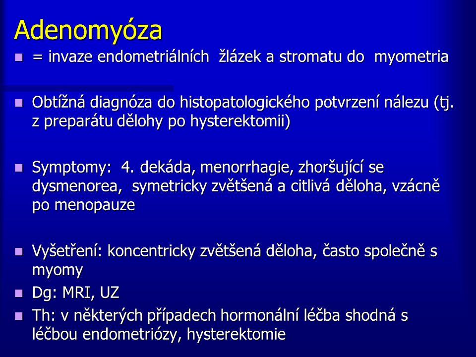 Adenomyóza = invaze endometriálních žlázek a stromatu do myometria