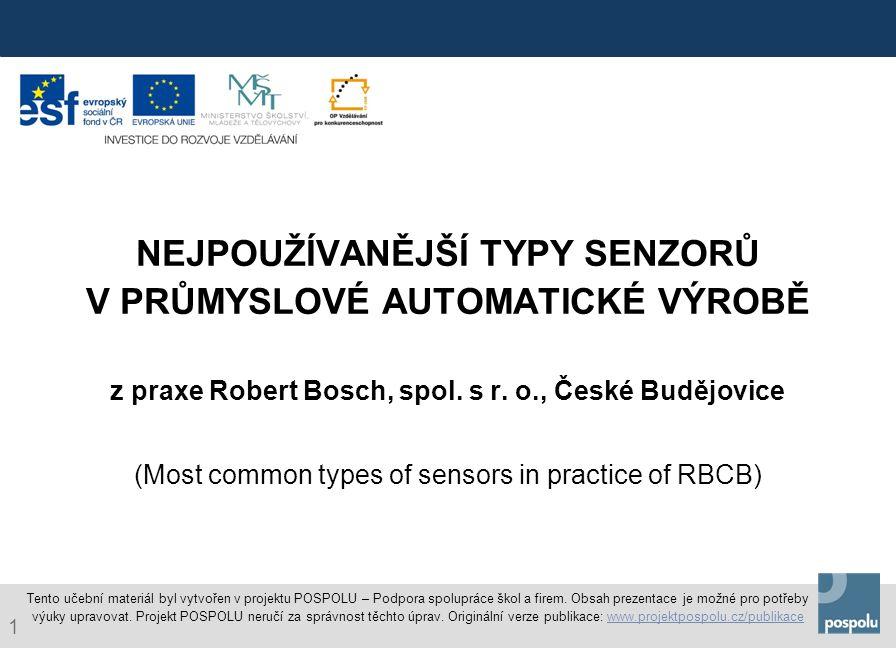 NEJPOUŽÍVANĚJŠÍ TYPY SENZORŮ V PRŮMYSLOVÉ AUTOMATICKÉ VÝROBĚ z praxe Robert Bosch, spol. s r. o., České Budějovice (Most common types of sensors in practice of RBCB)