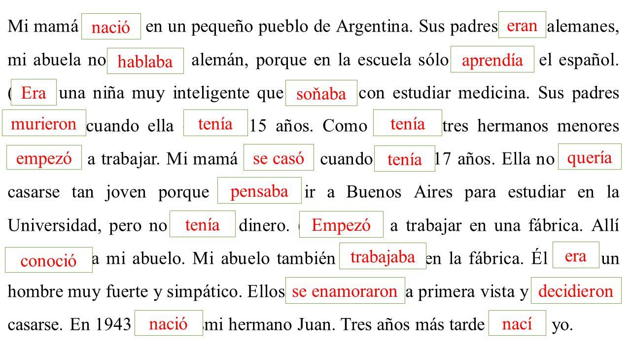 Mi mamá (nacer) en un pequeño pueblo de Argentina