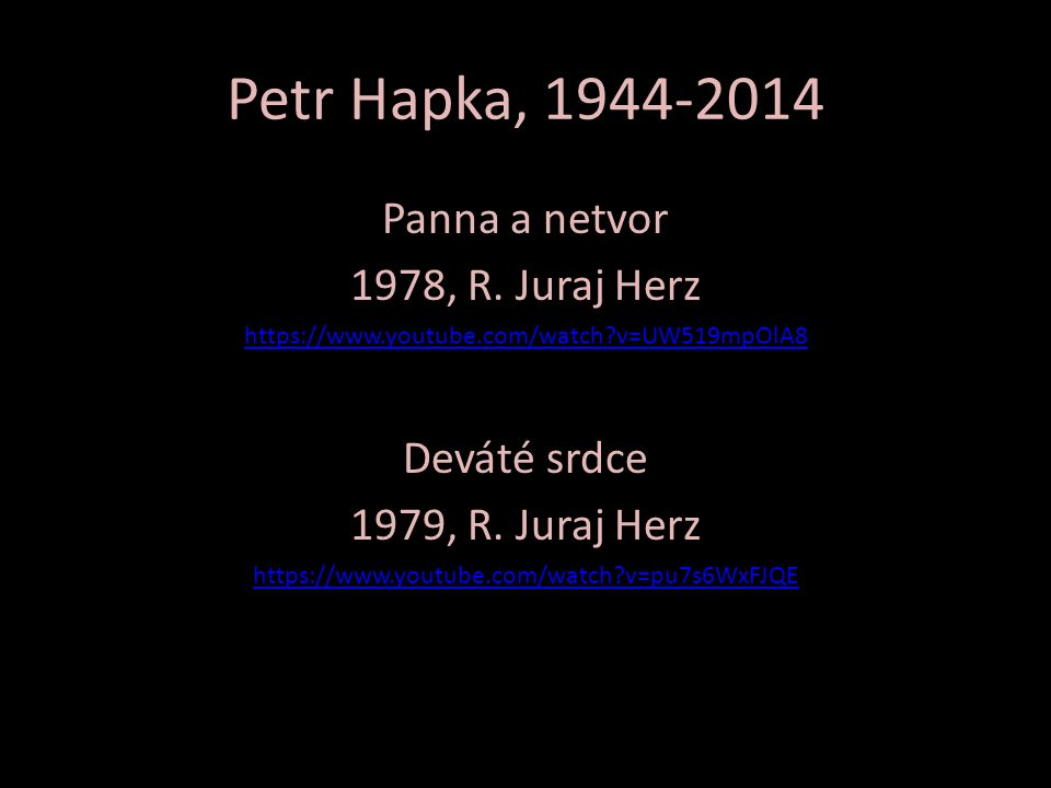 Petr Hapka, 1944-2014 Panna a netvor 1978, R. Juraj Herz Deváté srdce