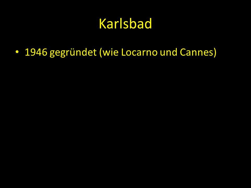 Karlsbad 1946 gegründet (wie Locarno und Cannes)