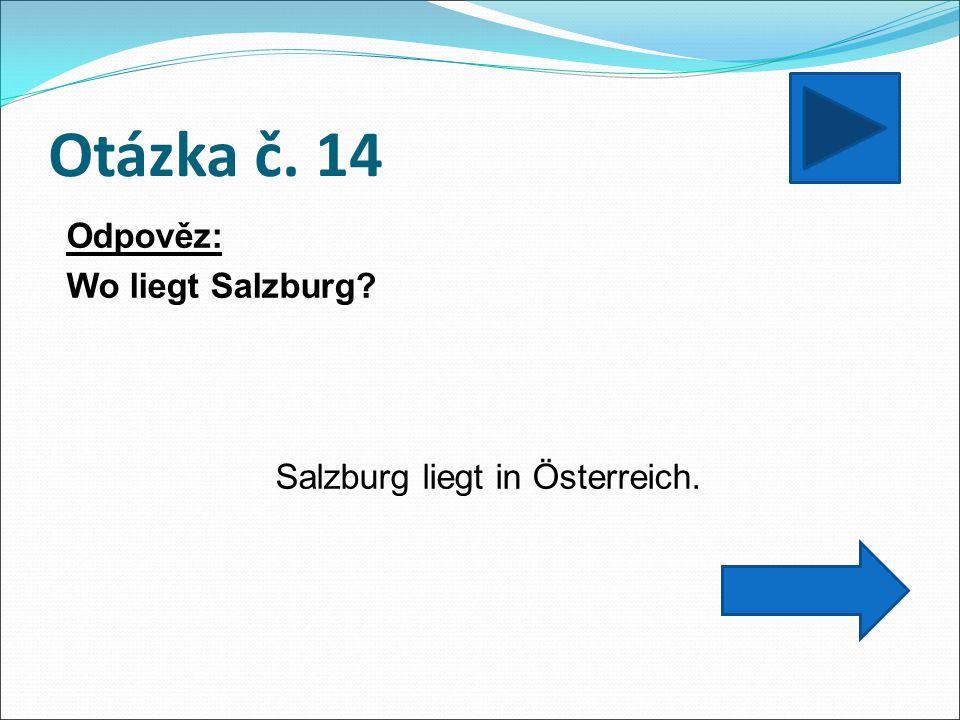 Otázka č. 14 Odpověz: Wo liegt Salzburg Salzburg liegt in Österreich.