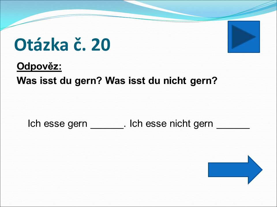 Otázka č. 20 Odpověz: Was isst du gern. Was isst du nicht gern.