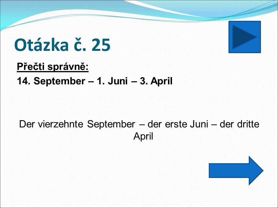 Otázka č. 25 Přečti správně: 14. September – 1. Juni – 3.