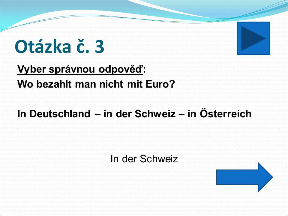 Otázka č. 3 Vyber správnou odpověď: Wo bezahlt man nicht mit Euro.