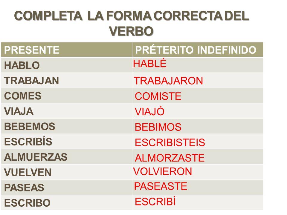 COMPLETA LA FORMA CORRECTA DEL VERBO