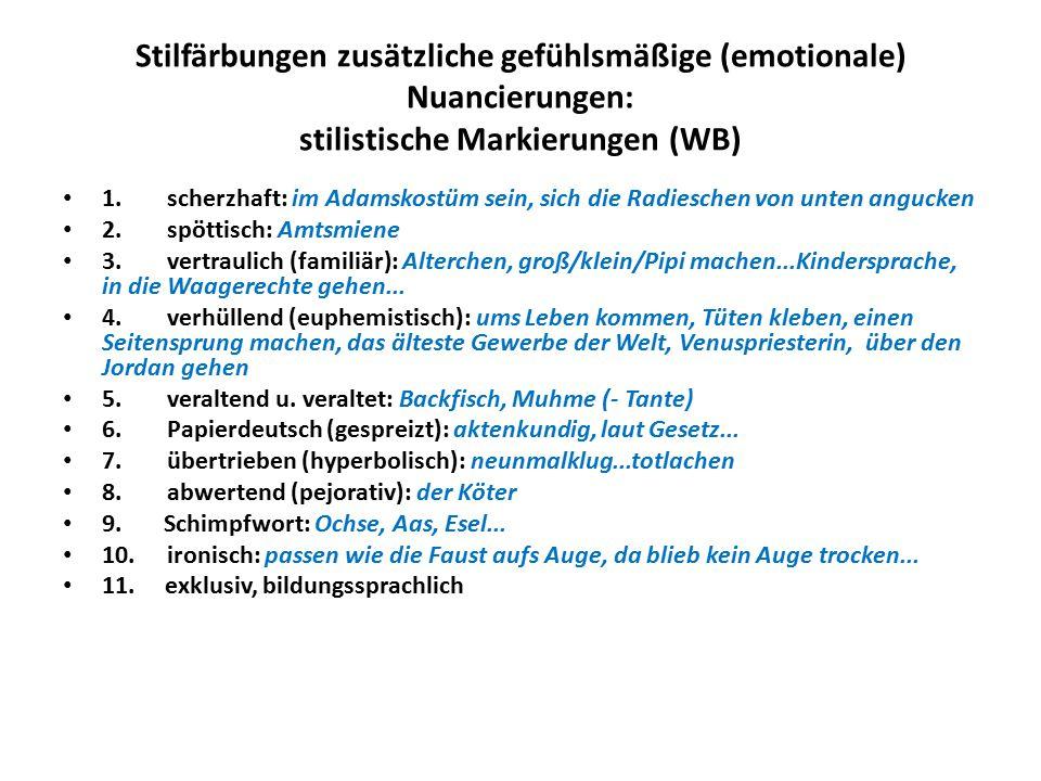 Stilfärbungen zusätzliche gefühlsmäßige (emotionale) Nuancierungen: stilistische Markierungen (WB)