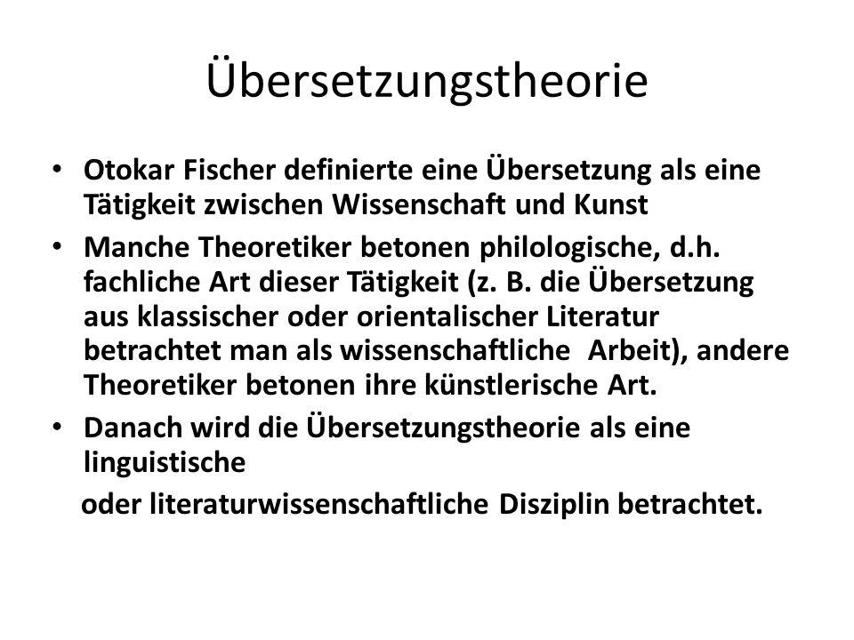 Übersetzungstheorie Otokar Fischer definierte eine Übersetzung als eine Tätigkeit zwischen Wissenschaft und Kunst.