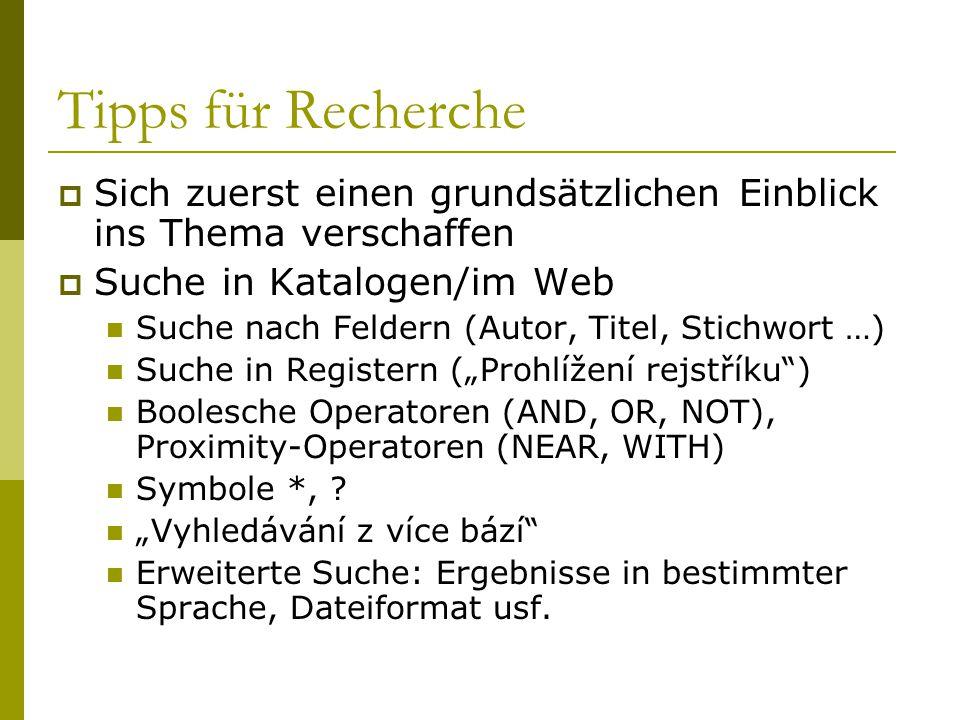 Tipps für Recherche Sich zuerst einen grundsätzlichen Einblick ins Thema verschaffen. Suche in Katalogen/im Web.