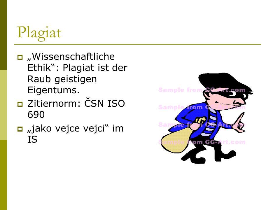 """Plagiat """"Wissenschaftliche Ethik : Plagiat ist der Raub geistigen Eigentums. Zitiernorm: ČSN ISO 690."""