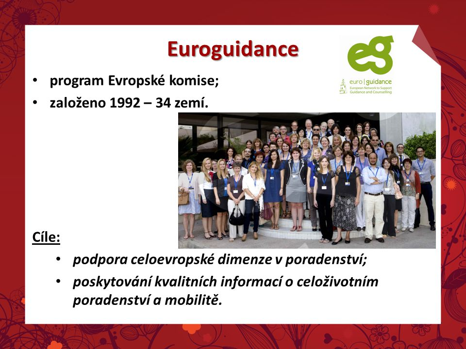 Euroguidance program Evropské komise; založeno 1992 – 34 zemí. Cíle: