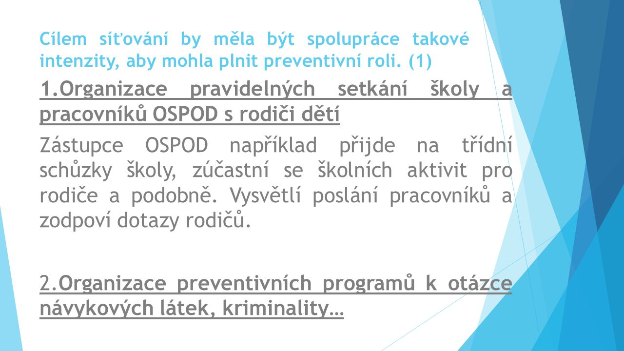 Cílem síťování by měla být spolupráce takové intenzity, aby mohla plnit preventivní roli. (1)