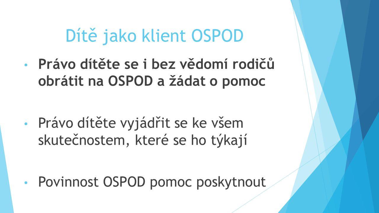 Dítě jako klient OSPOD Právo dítěte se i bez vědomí rodičů obrátit na OSPOD a žádat o pomoc.