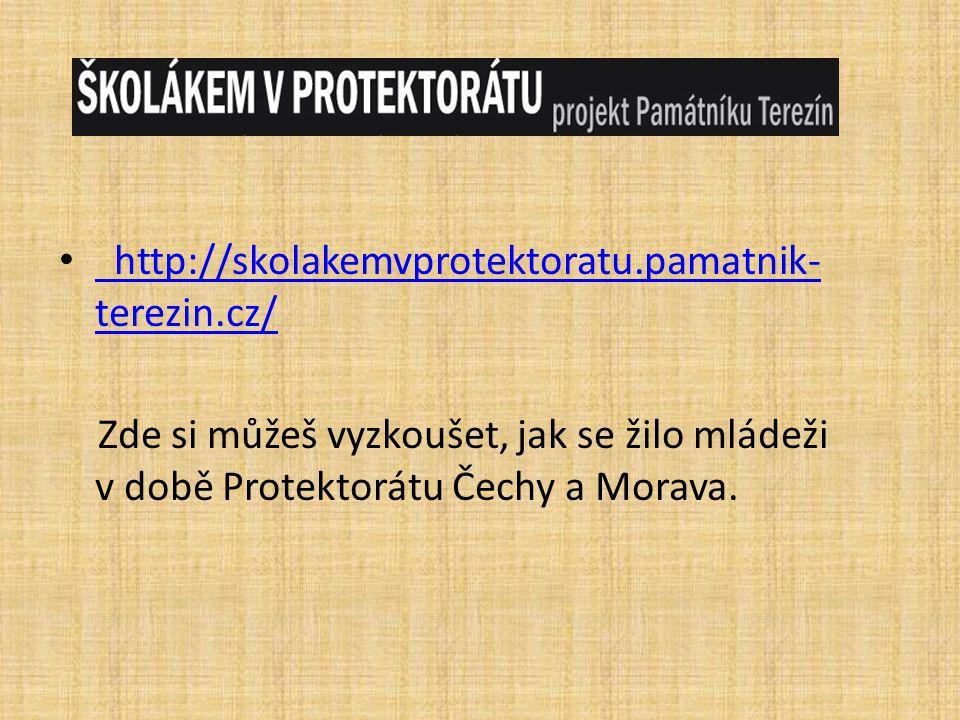 http://skolakemvprotektoratu.pamatnik-terezin.cz/ Zde si můžeš vyzkoušet, jak se žilo mládeži v době Protektorátu Čechy a Morava.