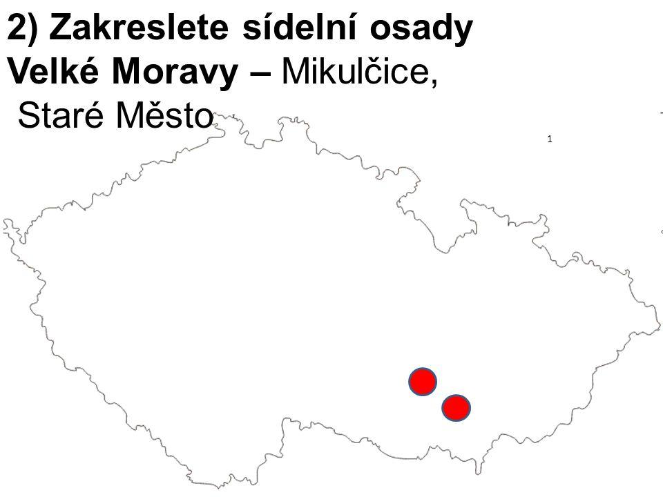2) Zakreslete sídelní osady Velké Moravy – Mikulčice, Staré Město