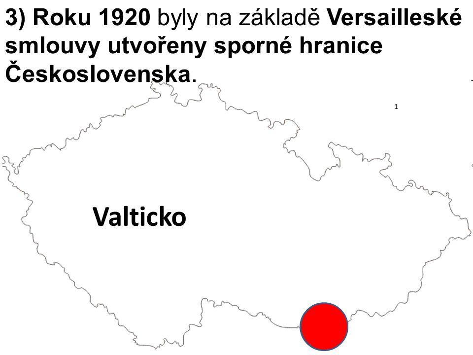 3) Roku 1920 byly na základě Versailleské smlouvy utvořeny sporné hranice Československa.