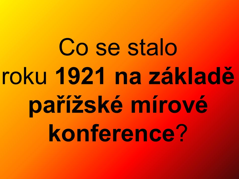 Co se stalo roku 1921 na základě pařížské mírové konference