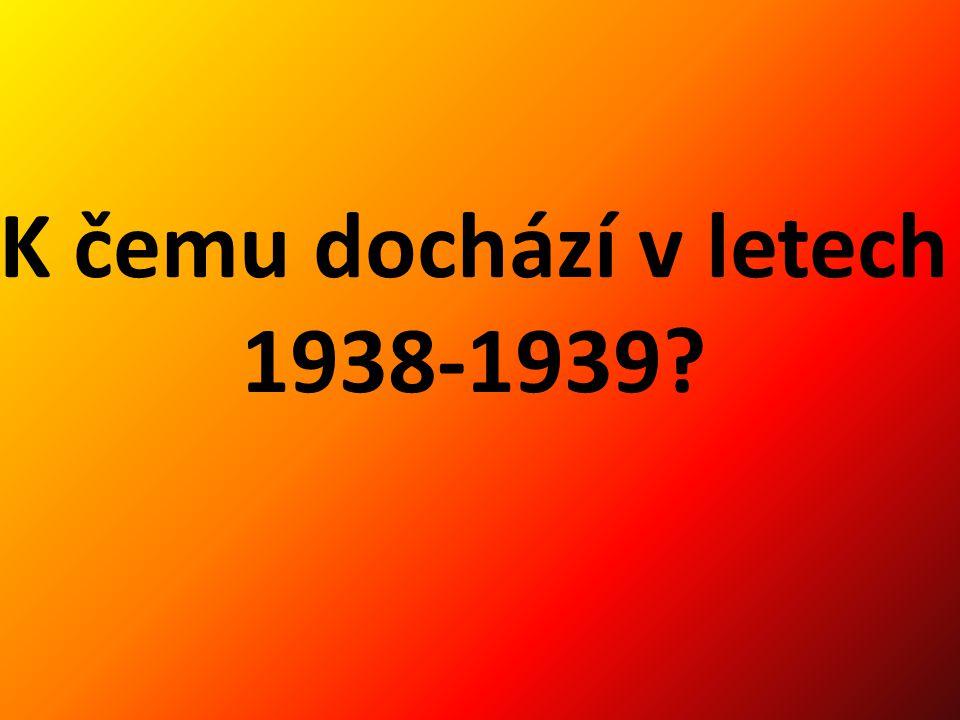K čemu dochází v letech 1938-1939