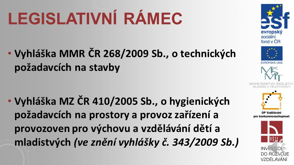 legislativní rámec Vyhláška MMR ČR 268/2009 Sb., o technických požadavcích na stavby.