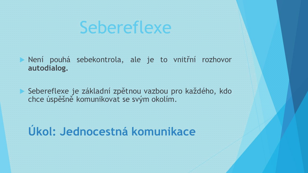 Sebereflexe Není pouhá sebekontrola, ale je to vnitřní rozhovor autodialog.