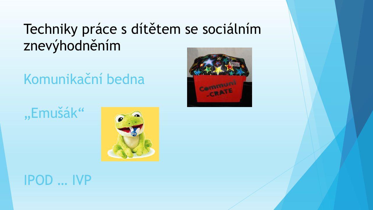 """Techniky práce s dítětem se sociálním znevýhodněním Komunikační bedna """"Emušák IPOD … IVP"""