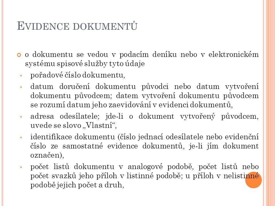 Evidence dokumentů o dokumentu se vedou v podacím deníku nebo v elektronickém systému spisové služby tyto údaje.