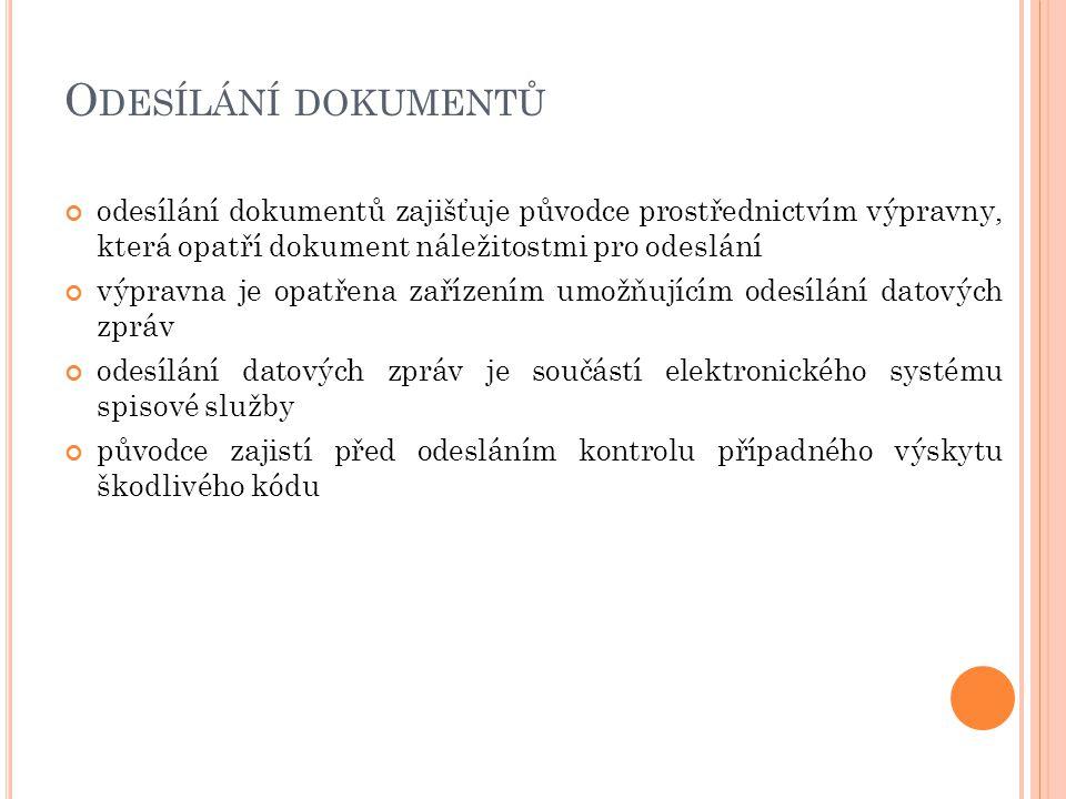 Odesílání dokumentů odesílání dokumentů zajišťuje původce prostřednictvím výpravny, která opatří dokument náležitostmi pro odeslání.